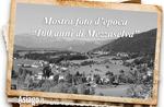 """""""100 Jahre Mezzaselva""""-show mit Vintage-Fotografien des Mezzaselva 1 Juli bis 27. August 2017"""