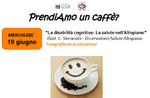 """Incontro sulla disabilità cognitiva ad Asiago per il ciclo """"PrendiAmo un caffè"""" - 19 giugno 2019"""