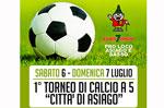 """Torneo di calcio a 5 """"Città di Asiago"""" e Torneo per bambini 6-7 luglio 2013"""